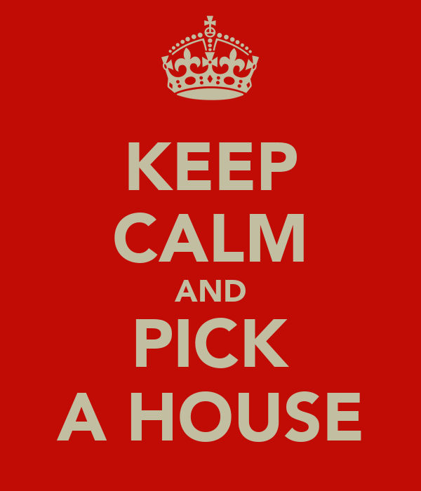 KEEP CALM AND PICK A HOUSE