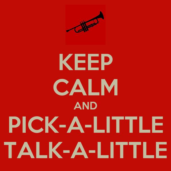 KEEP CALM AND PICK-A-LITTLE TALK-A-LITTLE