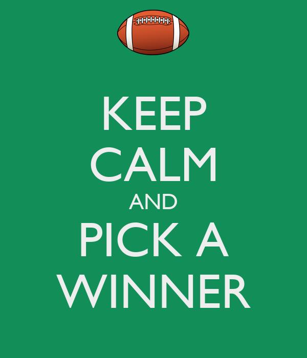 KEEP CALM AND PICK A WINNER