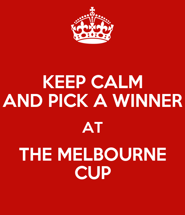 KEEP CALM AND PICK A WINNER AT THE MELBOURNE CUP