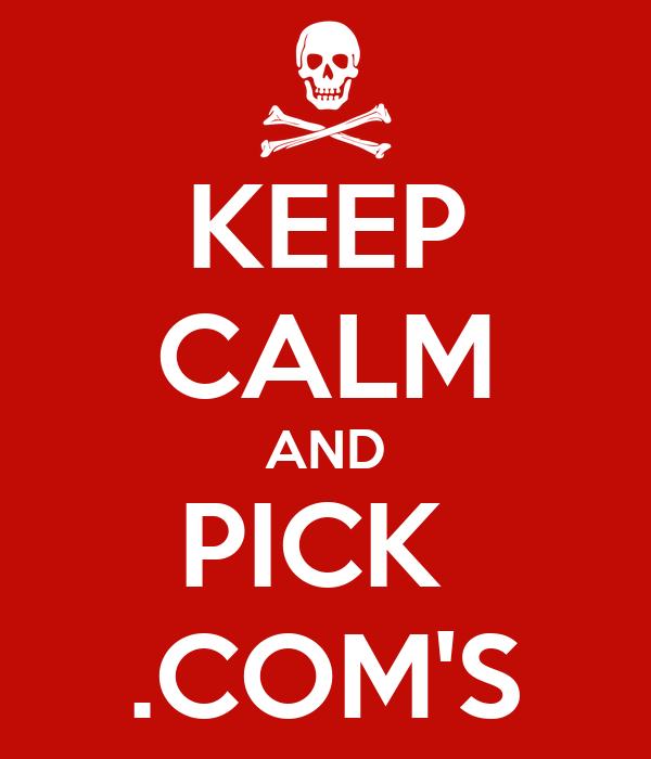 KEEP CALM AND PICK  .COM'S