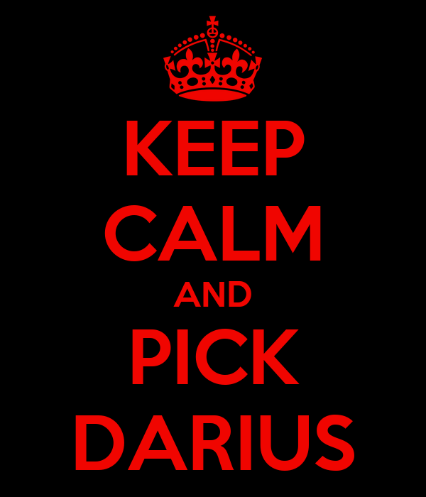 KEEP CALM AND PICK DARIUS