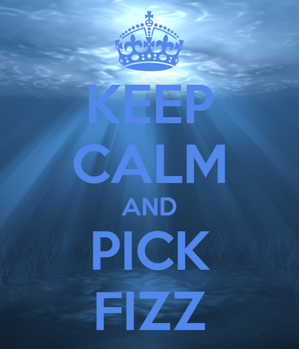 KEEP CALM AND PICK FIZZ
