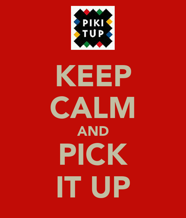KEEP CALM AND PICK IT UP