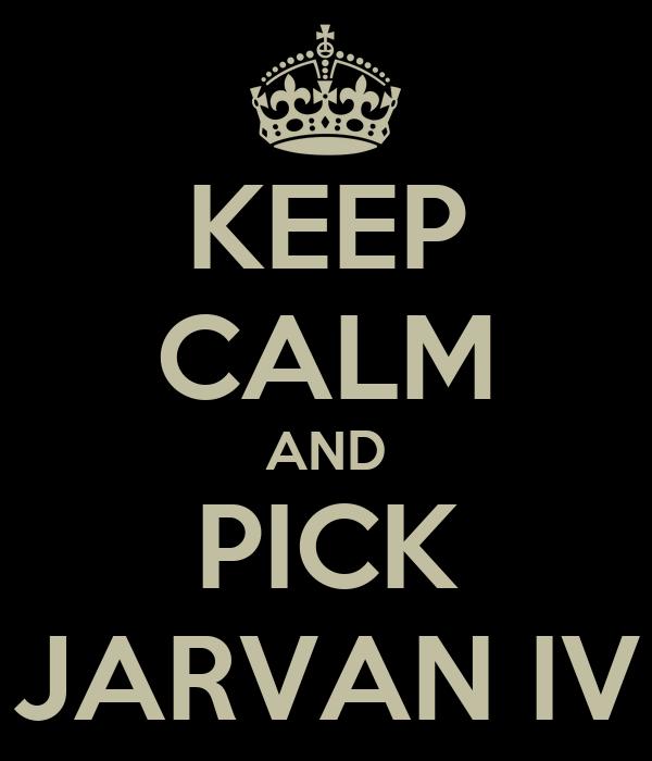 KEEP CALM AND PICK JARVAN IV