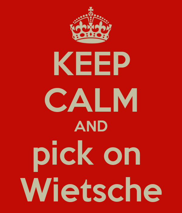 KEEP CALM AND pick on  Wietsche
