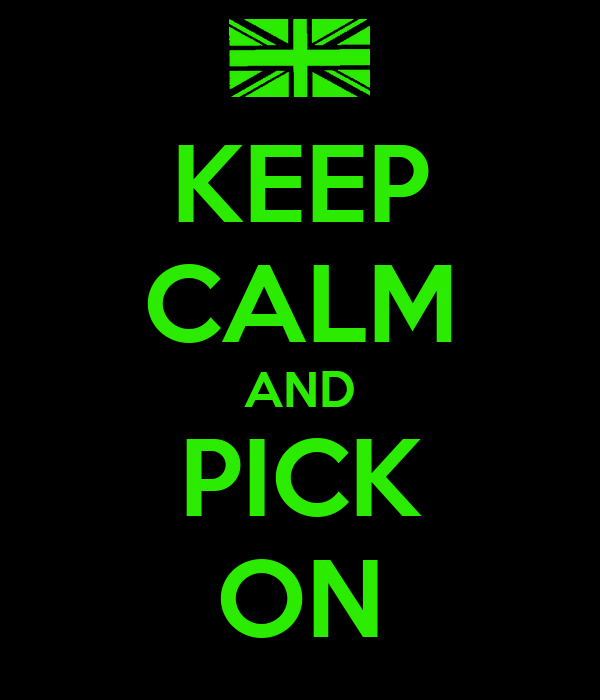 KEEP CALM AND PICK ON