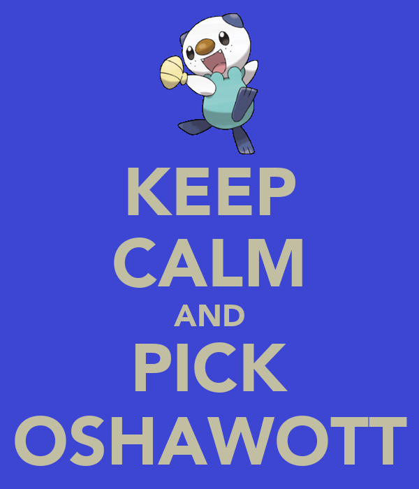 KEEP CALM AND PICK OSHAWOTT