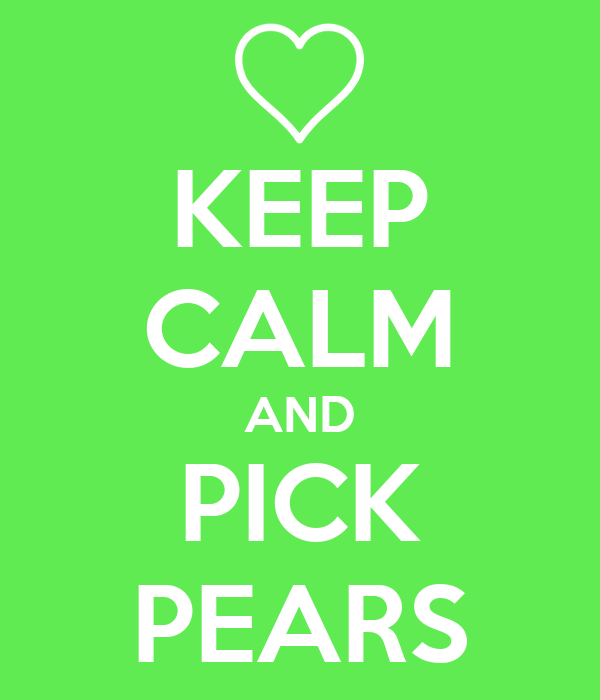 KEEP CALM AND PICK PEARS