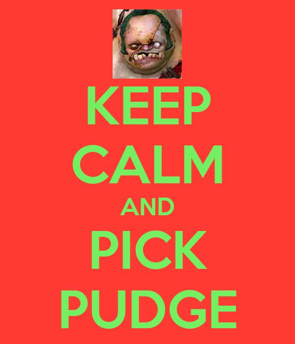 KEEP CALM AND PICK PUDGE