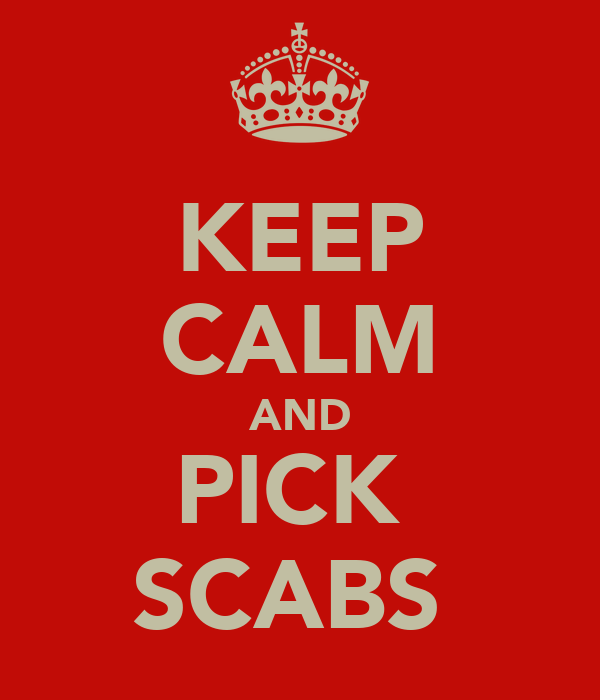 KEEP CALM AND PICK  SCABS