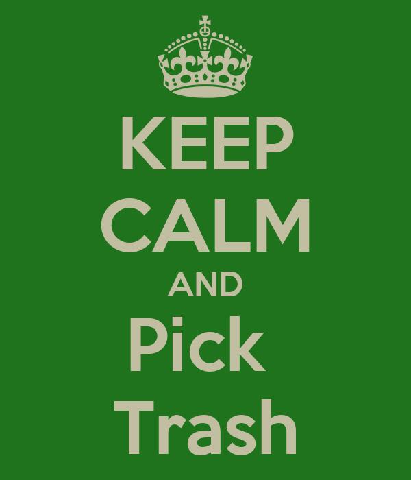 KEEP CALM AND Pick  Trash