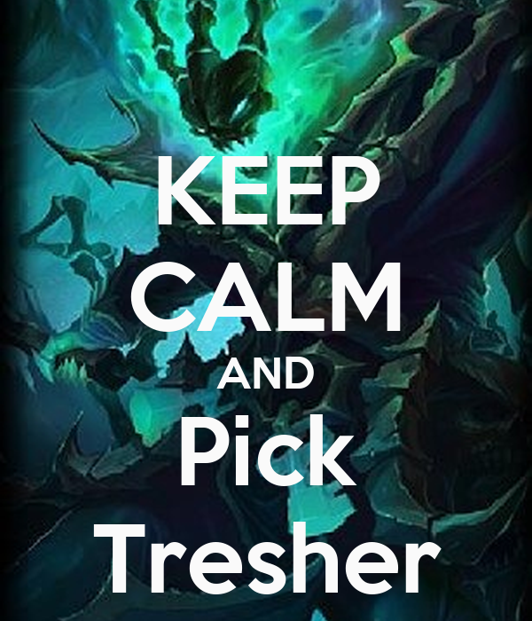 KEEP CALM AND Pick Tresher