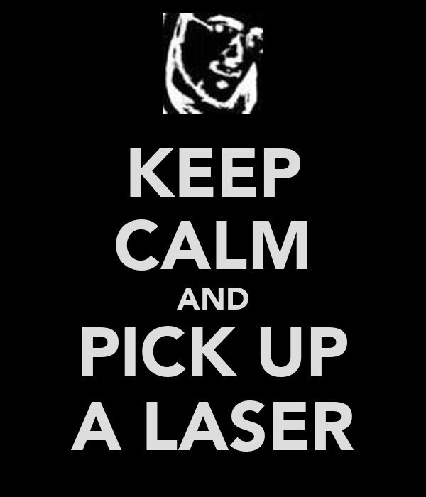 KEEP CALM AND PICK UP A LASER
