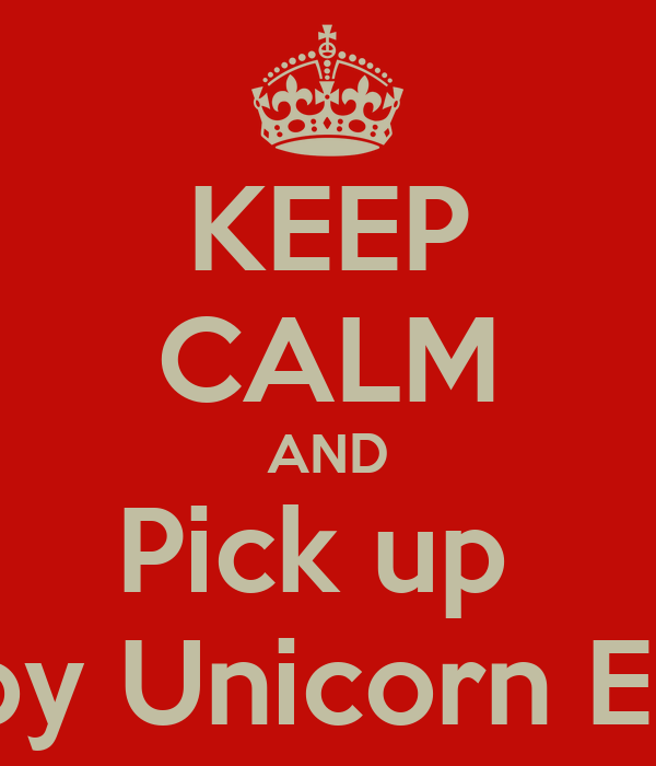 KEEP CALM AND Pick up  Baby Unicorn Eggs