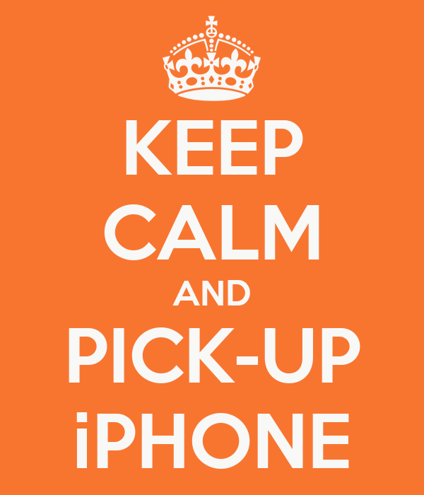 KEEP CALM AND PICK-UP iPHONE
