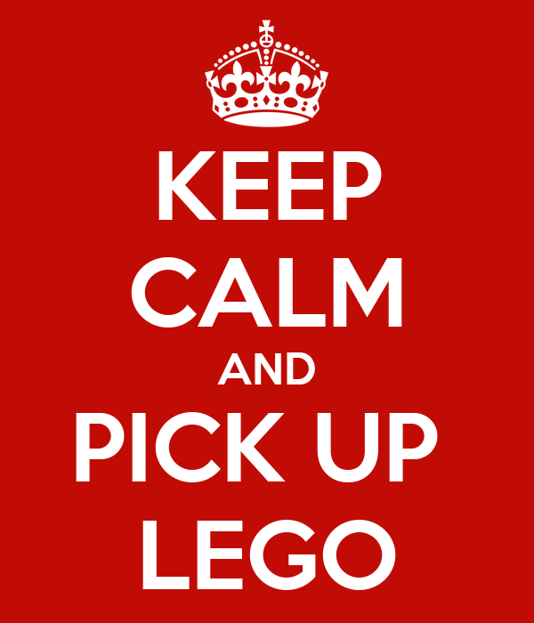 KEEP CALM AND PICK UP  LEGO