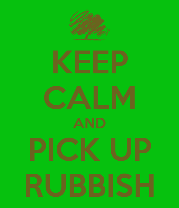 KEEP CALM AND PICK UP RUBBISH