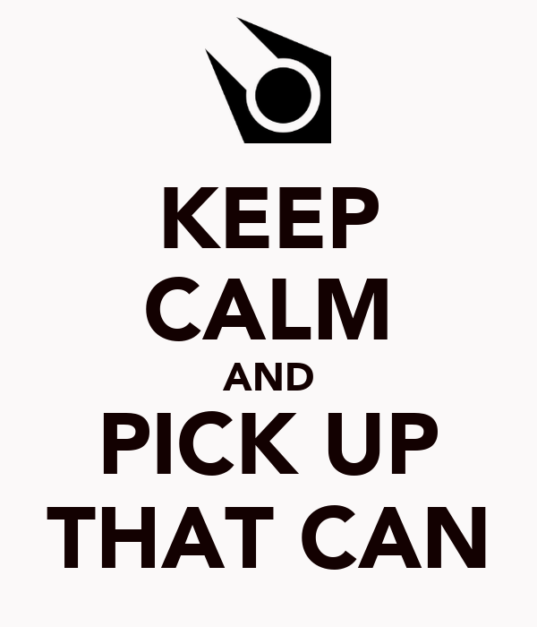 KEEP CALM AND PICK UP THAT CAN