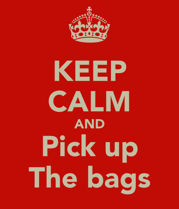 KEEP CALM AND Pick up The bags
