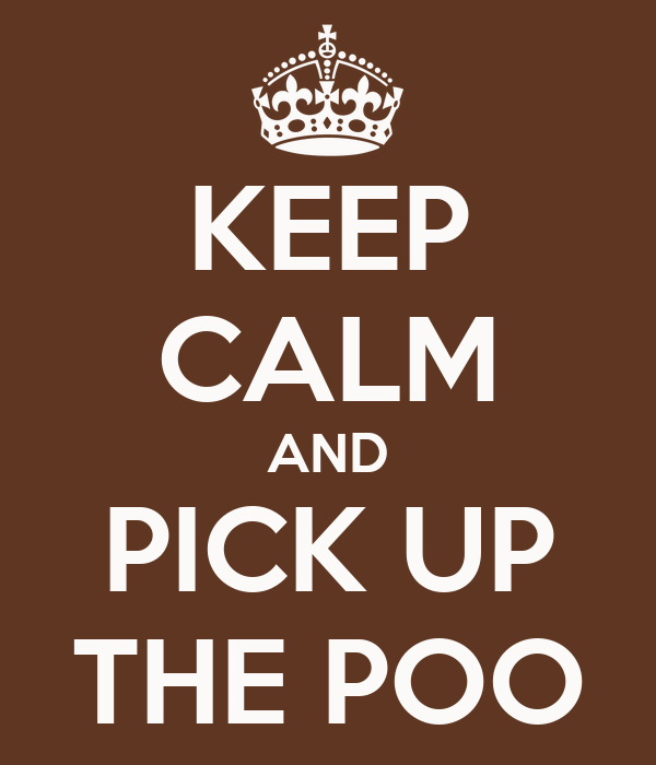 KEEP CALM AND PICK UP THE POO