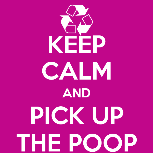 KEEP CALM AND PICK UP THE POOP