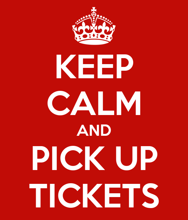 KEEP CALM AND PICK UP TICKETS
