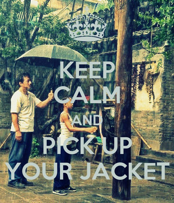 KEEP CALM AND PICK UP YOUR JACKET