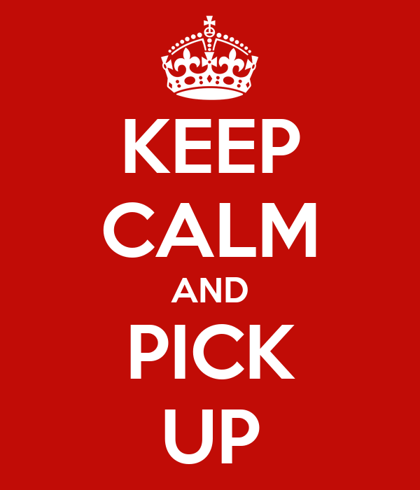 KEEP CALM AND PICK UP