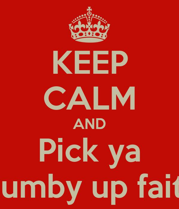 KEEP CALM AND Pick ya Dumby up faith