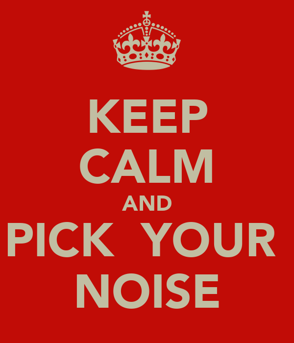 KEEP CALM AND PICK  YOUR  NOISE