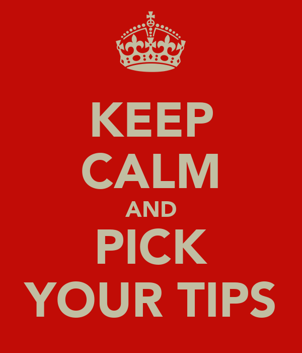KEEP CALM AND PICK YOUR TIPS
