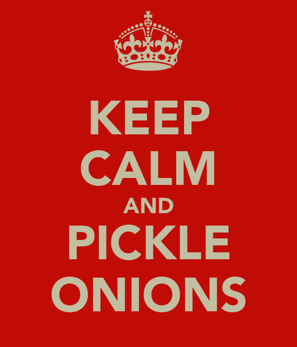 KEEP CALM AND PICKLE ONIONS