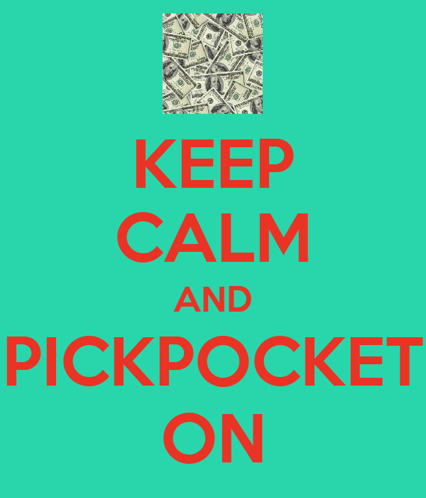 KEEP CALM AND PICKPOCKET ON