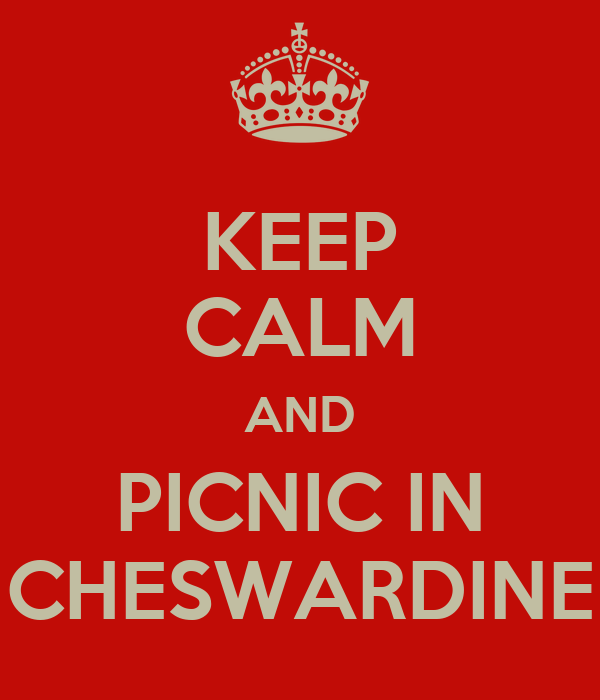 KEEP CALM AND PICNIC IN CHESWARDINE