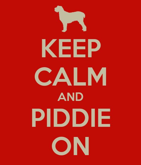 KEEP CALM AND PIDDIE ON