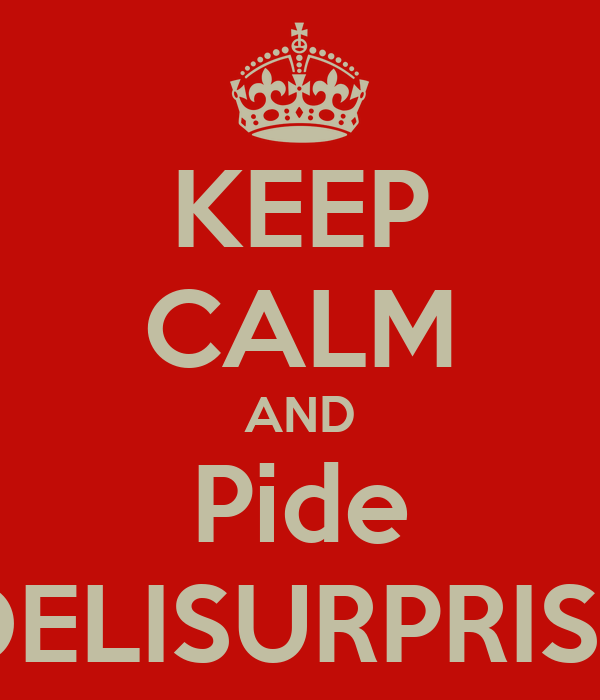 KEEP CALM AND Pide DELISURPRISE
