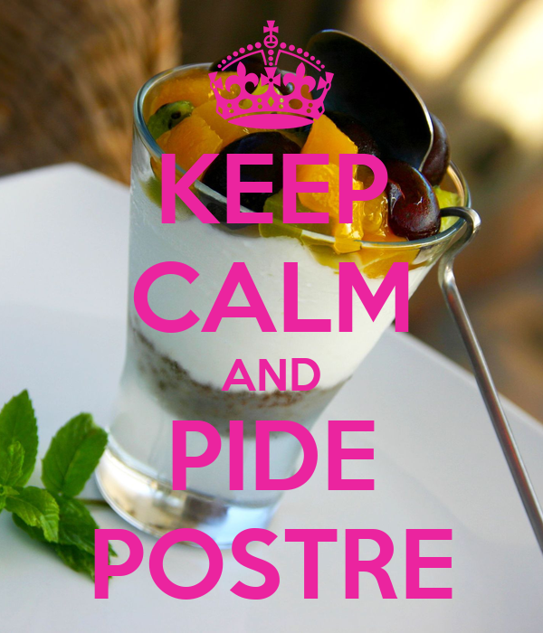 KEEP CALM AND PIDE POSTRE