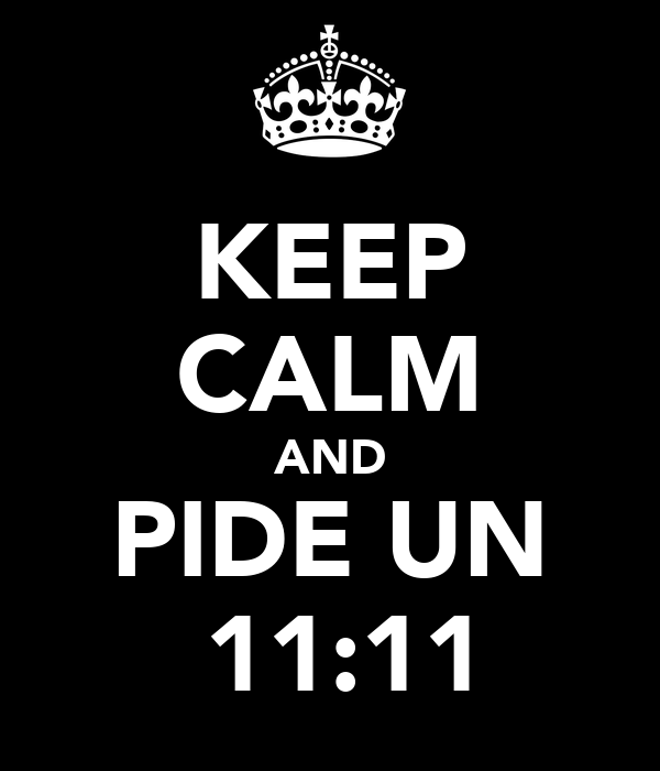 KEEP CALM AND PIDE UN  11:11