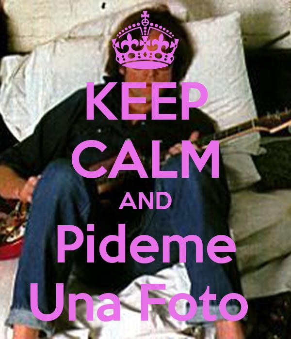 KEEP CALM AND Pideme Una Foto