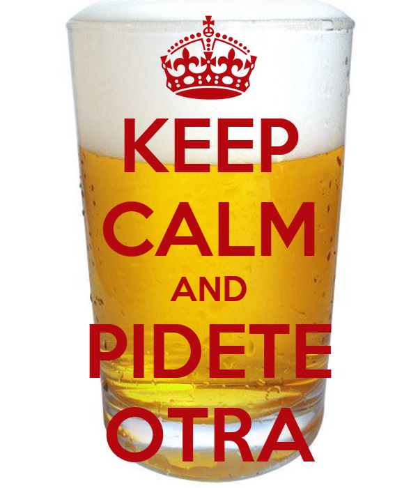KEEP CALM AND PIDETE OTRA
