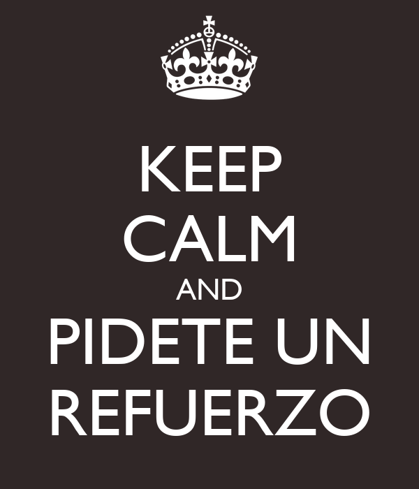 KEEP CALM AND PIDETE UN REFUERZO