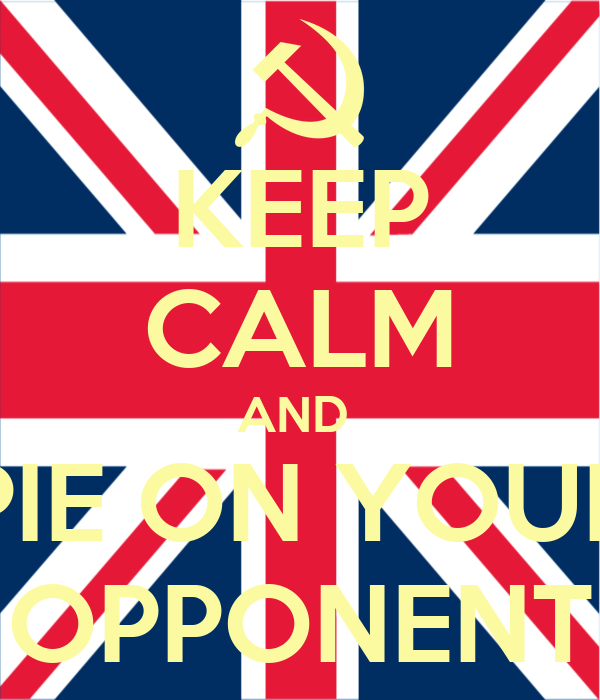 KEEP CALM AND  PIE ON YOUR OPPONENT