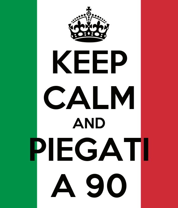 KEEP CALM AND PIEGATI A 90