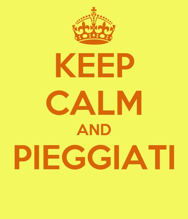 KEEP CALM AND PIEGGIATI