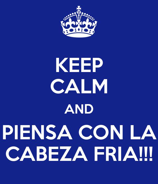 keep-calm-and-piensa-con-la-cabeza-fria.