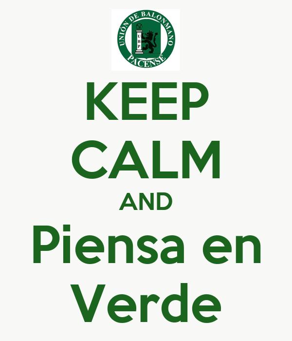 KEEP CALM AND Piensa en Verde