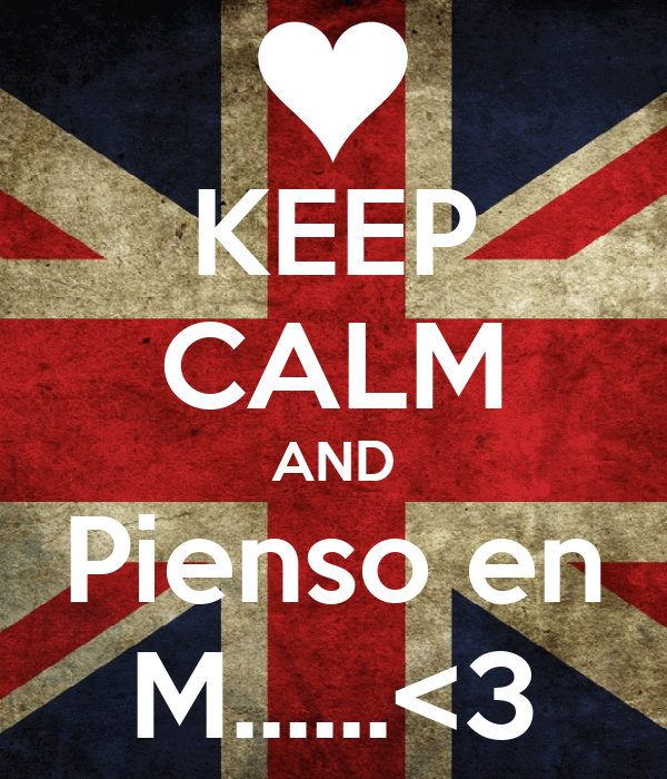 KEEP CALM AND Pienso en M......<3