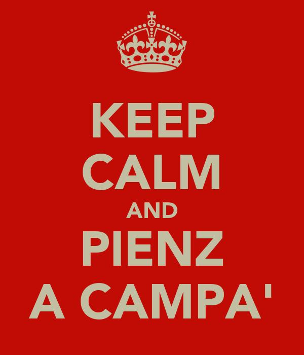 KEEP CALM AND PIENZ A CAMPA'
