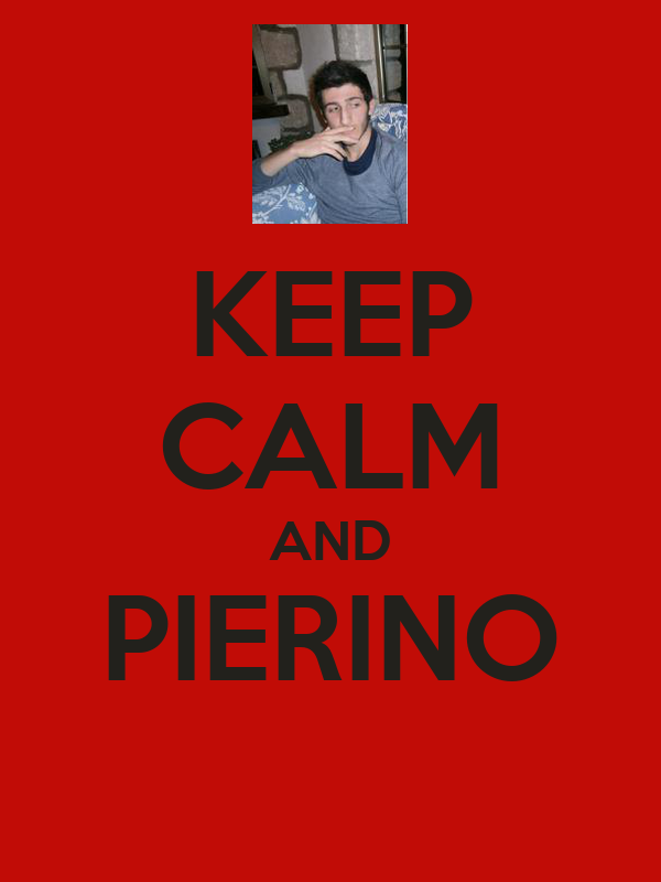 KEEP CALM AND PIERINO